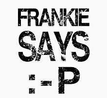 FRANKIE SAYS... :-P T-Shirt