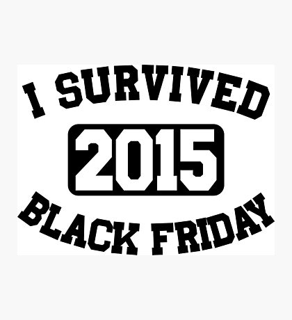 I Survived Black Friday 2015 Photographic Print