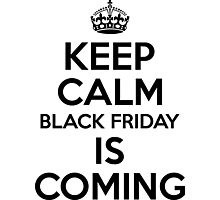 Keep Calm Black Friday Is Coming Photographic Print