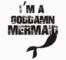 I'm a goddamn mermaid by Ashleymariewwe