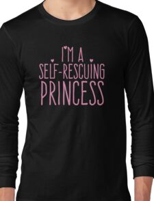 I'm a self-rescuing princess Long Sleeve T-Shirt