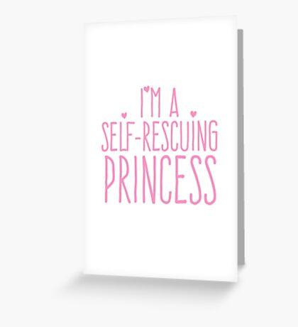 I'm a self-rescuing princess Greeting Card