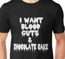 I Want Blood Guts And Chocolate Cake Unisex T-Shirt