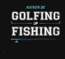 Rather Be Golfing Or Fishing by icool