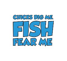 Chicks Dig Me Fish Fear Me Photographic Print
