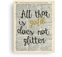 """All that is gold does not glitter"" Bilbo Baggins Quote Canvas Print"