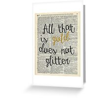"""All that is gold does not glitter"" Bilbo Baggins Quote Greeting Card"