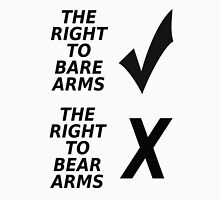 The right to bare arms. Yes.  Unisex T-Shirt