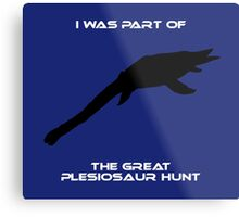 I Was Part of The Great Plesiosaur Hunt Metal Print