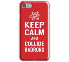 Keep Calm and Collide Hadrons Funny Geek iPhone Case/Skin