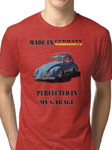 Made in Germany perfected in My Garage bug Tri-blend T-Shirt
