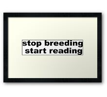 stop breeding start reading Framed Print