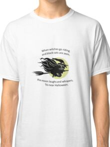When Witches Are riding Tis Near Halloween Classic T-Shirt