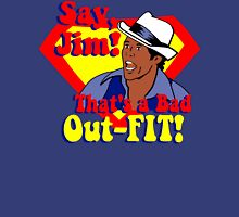 Say, Jim! That's a Bad Out-FIT! Unisex T-Shirt
