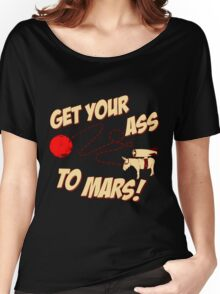 Get Your Ass To Mars Women's Relaxed Fit T-Shirt