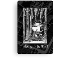 Listening to the Wood Canvas Print