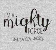 I'm a mighty force. Watch out world Kids Clothes