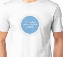 Big Deal on Google+ Unisex T-Shirt