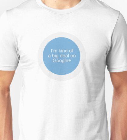Big Deal on Google+ Unisex T-Shirt