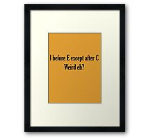 I before E ALWAYS Framed Print