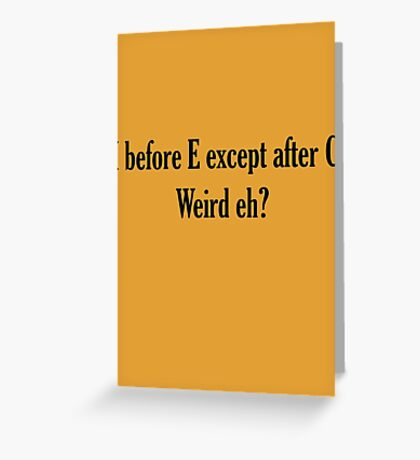 I before E ALWAYS Greeting Card