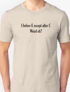 I before E ALWAYS Unisex T-Shirt
