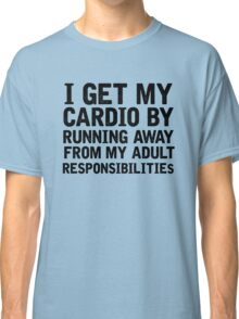 How I Get My Get My Cardio Classic T-Shirt