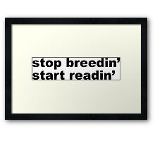 stop breedin' start readin' Framed Print