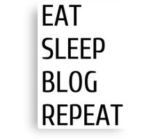 eat sleep blog repeat Canvas Print