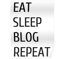 eat sleep blog repeat Poster