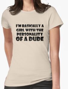 I'm Basically A Girl With The Personality of a Dude Womens Fitted T-Shirt