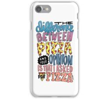 The Difference Between Pizza and Your Opinion iPhone Case/Skin