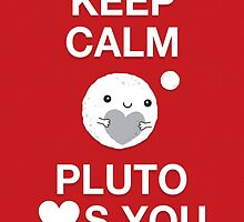 Keep Calm – Pluto Loves You by daisy-beatrice