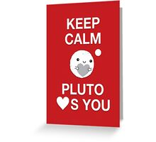 Keep Calm – Pluto Loves You Greeting Card