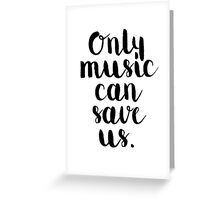 Only Music Can Save Us - Quote Greeting Card