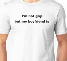 I'm not gay but my boyfriend is. Unisex T-Shirt