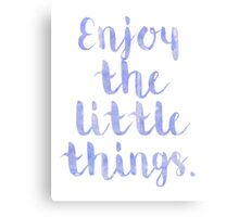 Enjoy The Little Things - Quote Canvas Print