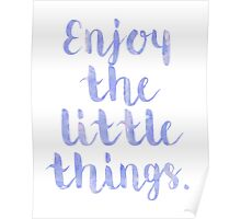 Enjoy The Little Things - Quote Poster