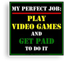 My Perfect Job: Play Video Games Canvas Print