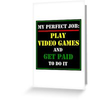 My Perfect Job: Play Video Games Greeting Card