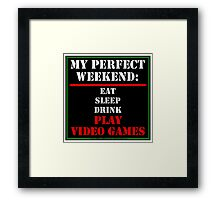 My Perfect Weekend: Play Video Games Framed Print