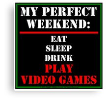 My Perfect Weekend: Play Video Games Canvas Print