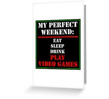 My Perfect Weekend: Play Video Games Greeting Card