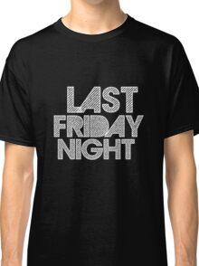 Last Friday Night! Classic T-Shirt