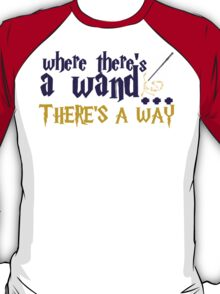 Where there's a wand, there's a way! T-Shirt