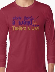 Where there's a wand, there's a way! Long Sleeve T-Shirt