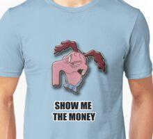 Show Me The Money Unisex T-Shirt