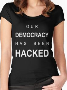 our democracy has been hacked Women's Fitted Scoop T-Shirt