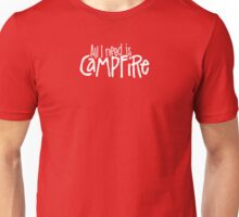 All I need is Campfire Unisex T-Shirt