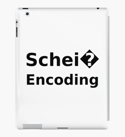 Schei� Encoding - Programmer Humor Printed in a Black Font iPad Case/Skin